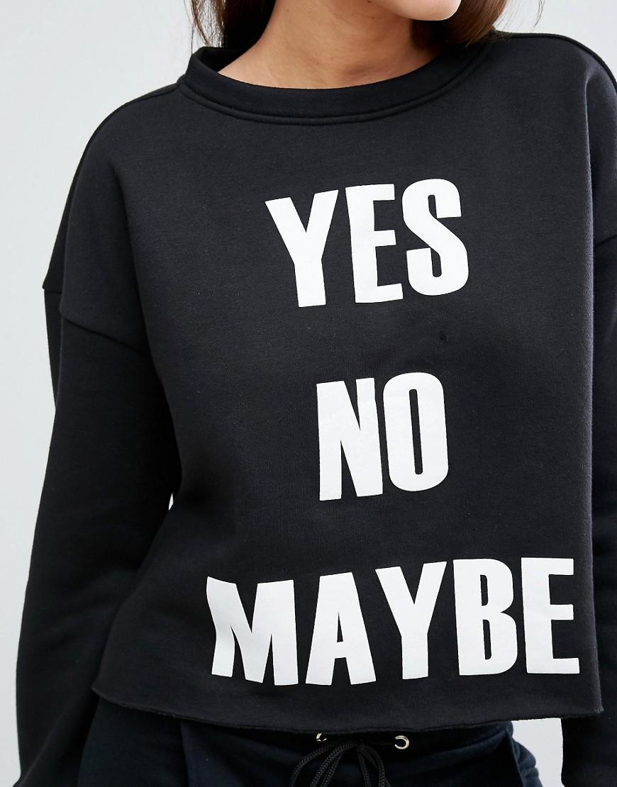 Boohoo Yes No Maybe Sweatshirt In Black